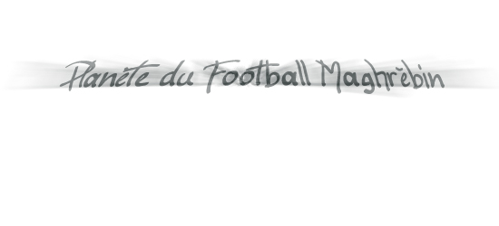 Plan�te du Football Maghr�bin