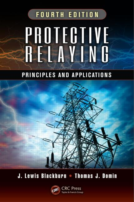 "Protective Relaying"" Principles & Applications, J.Lewis Blackburn, Thomas J.Domin, 4th Edition, 2014"