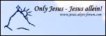 Only Jesus - Jesus allein!